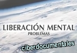 documental promocionado - liberacion mental: problemas